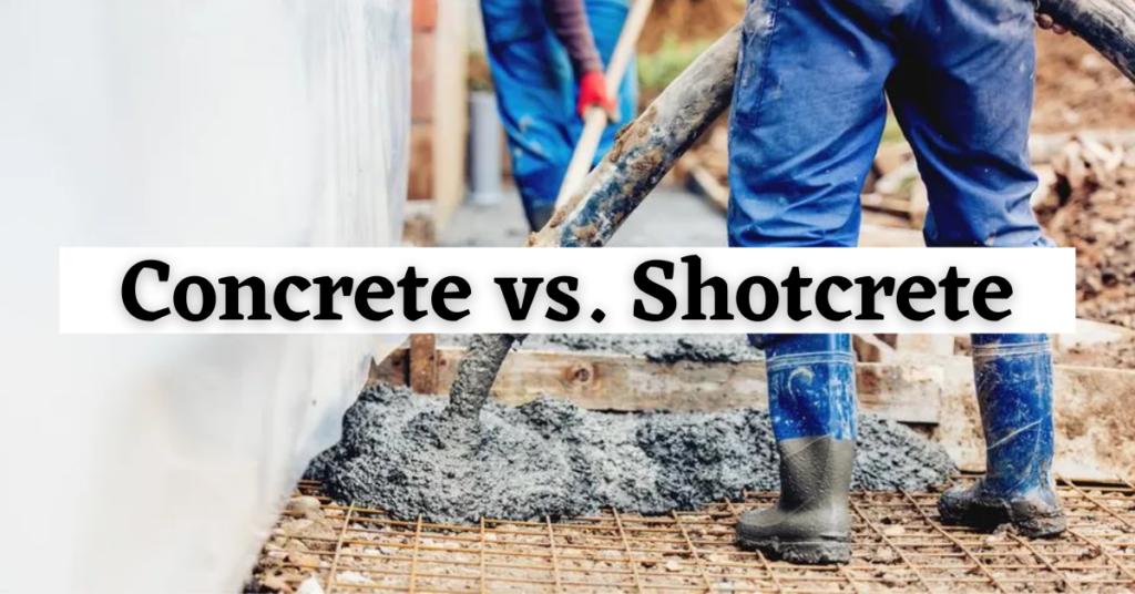 Concrete Vs. Shotcrete